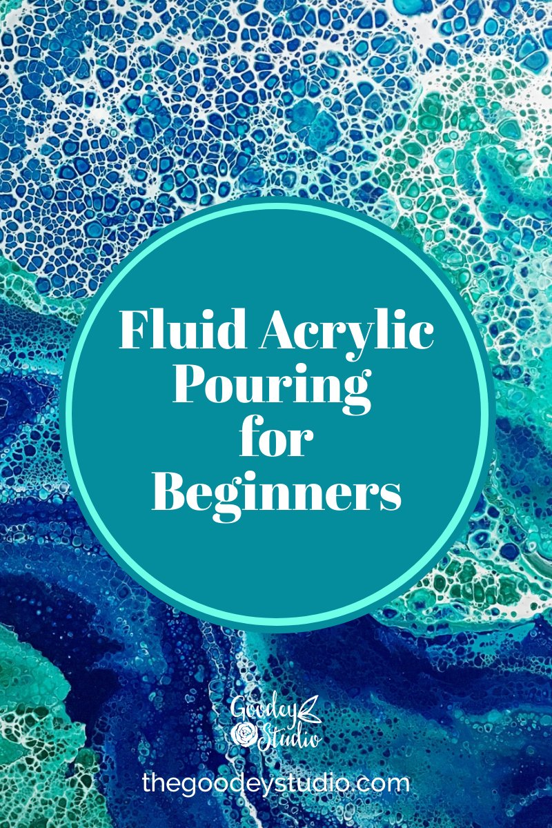 Fluid Acrylic Pouring for Beginners by Goodey Studio